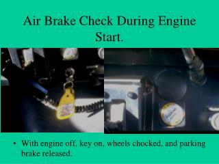 Air Brake Check During Engine Start.