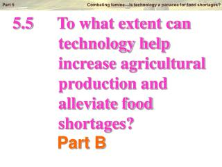 5.5		To what extent can            technology help            increase agricultural            production and