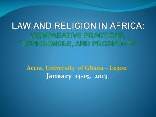Accra,  University   of  Ghana –  Legon January   14-15,   2013