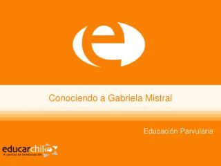 Conociendo a Gabriela Mistral