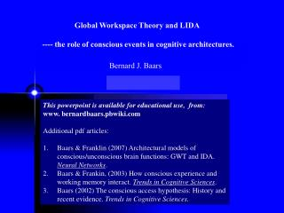 Global Workspace Theory and LIDA  ---- the role of conscious events in cognitive architectures.