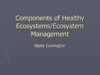 Components of Healthy Ecosystems/Ecosystem Management