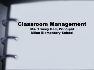 Classroom Management Ms. Tracey Bell, Principal Milan Elementary School