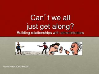 Can ' t we all  just get along? Building relationships with administrators