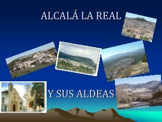 ALCALÁ LA REAL  Y SUS ALDEAS