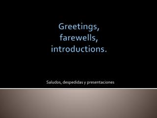 Greetings, farewells , introductions.