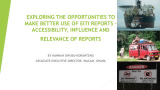 EXPLORING THE OPPORTUNITIES TO MAKE BETTER USE OF EITI REPORTS – ACCESSIBILITY,  INFLUENCE  AND RELEVANCE OF  REPORTS