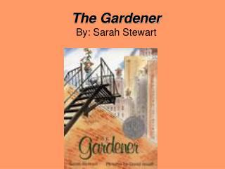 The Gardener By: Sarah Stewart