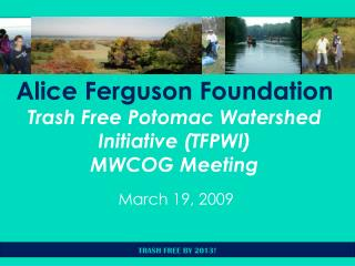Alice Ferguson Foundation Trash Free Potomac Watershed Initiative (TFPWI) MWCOG Meeting