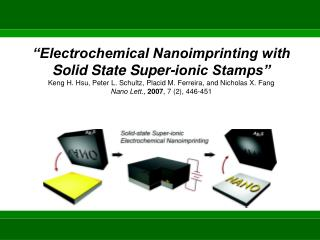 """Electrochemical Nanoimprinting with Solid State Super-ionic Stamps"" Keng H. Hsu, Peter L. Schultz, Placid M. Ferreira,"