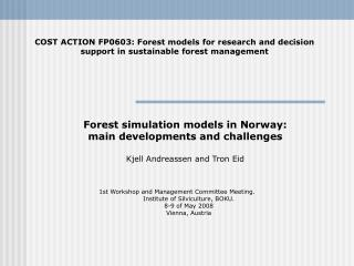 Forest simulation models in Norway:  main developments and challenges Kjell Andreassen and Tron Eid