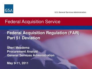 Federal Acquisition Regulation (FAR) Part 51 Deviation Sheri Meadema Procurement Analyst General Services Administratio