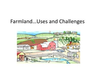 Farmland…Uses and Challenges