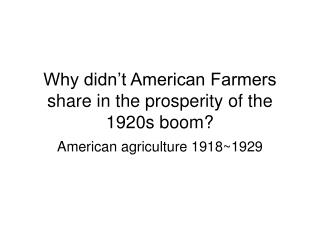 Why didn't American Farmers share in the prosperity of the 1920s boom?