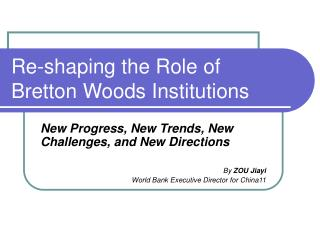 Re-shaping the Role of Bretton Woods Institutions