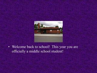 Welcome back to school!  This year you are officially a middle school student!