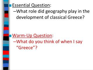 Essential Question : What role did geography play in the development of classical Greece?  Warm-Up Question : What do y