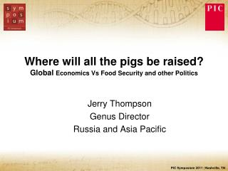 Where will all the pigs be raised? Global  Economics Vs Food Security and other Politics