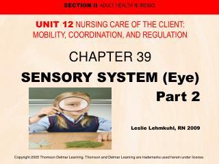 SENSORY SYSTEM (Eye) Part 2 Leslie Lehmkuhl, RN 2009