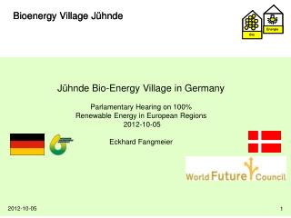 Jühnde Bio-Energy Village in Germany Parlamentary H earing on 100%  Renewable Energy  in European  R egions 2012-10-05