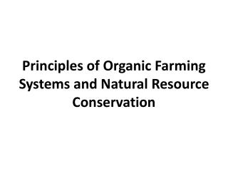 Principles of Organic Farming Systems and Natural Resource Conservation