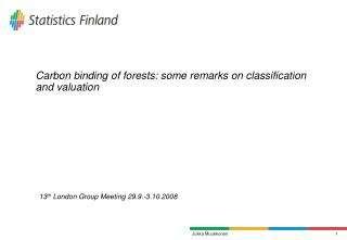 Carbon binding of forests: some remarks on classification and valuation      13 th  London Group Meeting 29.9.-3.10.200
