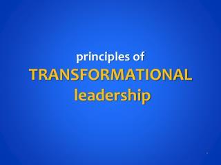 principles of  TRANSFORMATIONAL   leadership