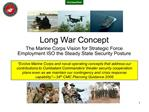 Long War Concept  The Marine Corps Vision for Strategic Force Employment ISO the Steady State Security Posture