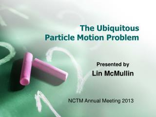 The Ubiquitous  Particle Motion Problem