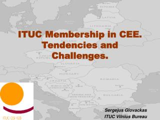 I TUC  Membership in  CEE . Tendencies and Challenges.