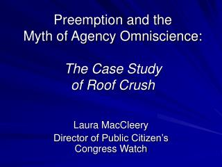Preemption and the Myth of Agency Omniscience: The Case Study  of Roof Crush