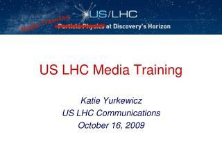 US LHC Media Training