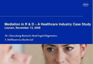 Mediation in R & D – A Healthcare Industry Case Study Leuven, November 13, 2009