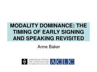 MODALITY DOMINANCE: THE TIMING OF EARLY SIGNING AND SPEAKING REVISITED