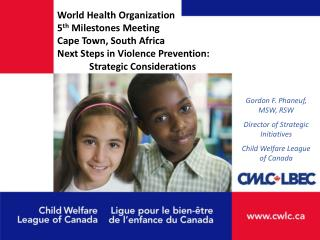 World Health Organization 5 th  Milestones Meeting Cape Town, South Africa Next Steps in Violence Prevention:  	Strateg
