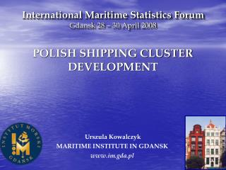 International Maritime Statistics Forum Gdansk 28 – 30 April 2008