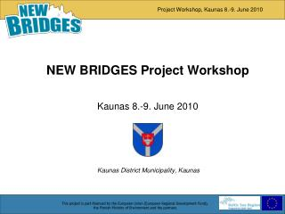 N EW BRIDGES  Project Workshop Kaunas 8.-9. June 2010