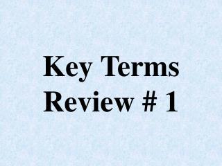 Key Terms Review # 1