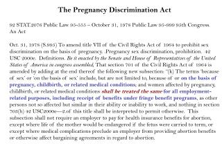 The Pregnancy Discrimination Act 92 STAT.2076 Public Law 95-555 – October 31, 1978 Public Law 95-999 95th Congress.  An