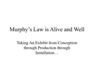 Murphy's Law is Alive and Well