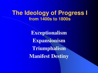 The Ideology of Progress I from 1400s to 1800s