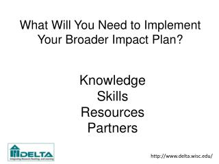 What Will You Need to  Implement Your Broader  Impact Plan?