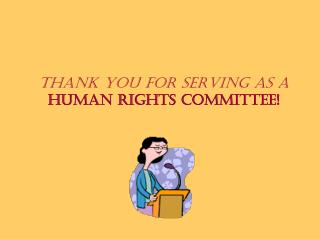 Thank you for serving as a Human Rights Committee!