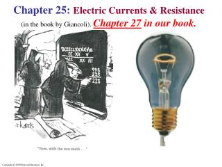 Chapter 25:  Electric Currents & Resistance (in the book by  Giancoli ). Chapter 27  in our book.