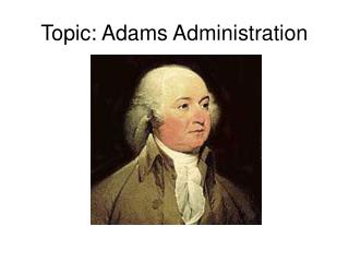 Topic: Adams Administration