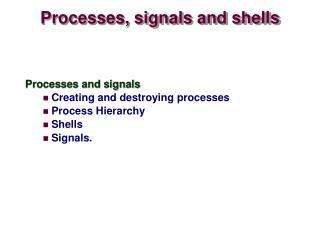 Processes, signals and shells