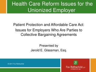 Health Care Reform Issues for the Unionized Employer