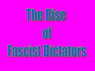 The Rise  of Fascist Dictators