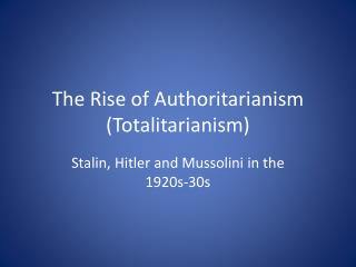 The Rise of Authoritarianism (Totalitarianism)