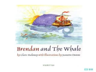 In Clonfert one evening St Brendan sat listening To St Berrind's tales from abroad Of magnificent sea-creatures and mar